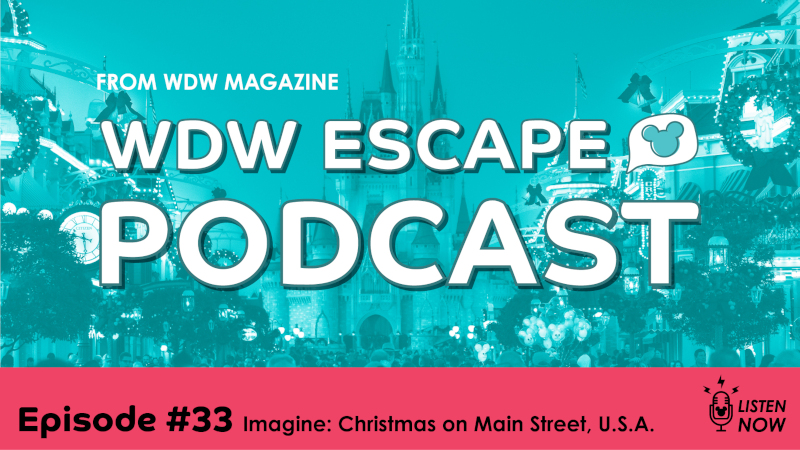 Christmas Comes to Main Street: THE WDW ESCAPE PODCAST (EPISODE 33)