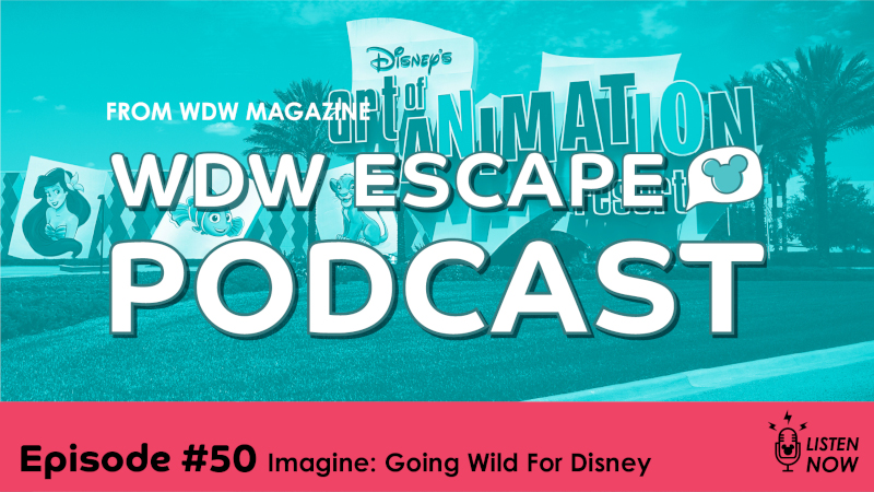 Going WILD For Disney: THE WDW ESCAPE PODCAST (EPISODE 50)