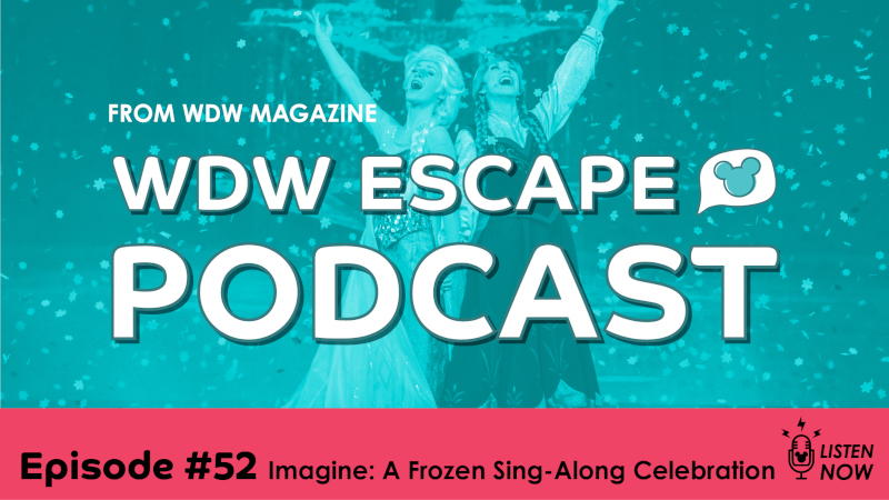 The First Time in Forever: THE WDW ESCAPE PODCAST (EPISODE 52)