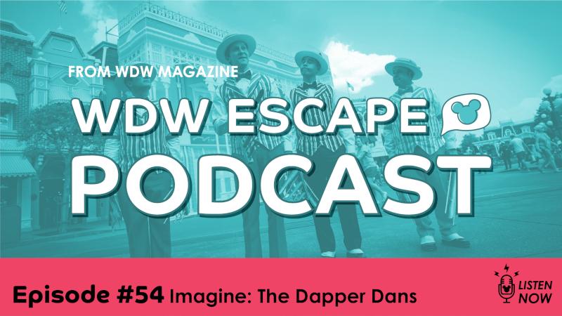The Dapper Dans: THE WDW ESCAPE PODCAST (EPISODE 54)