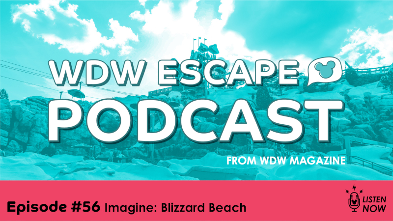 Blizzard Beach: THE WDW ESCAPE PODCAST (EPISODE 56)