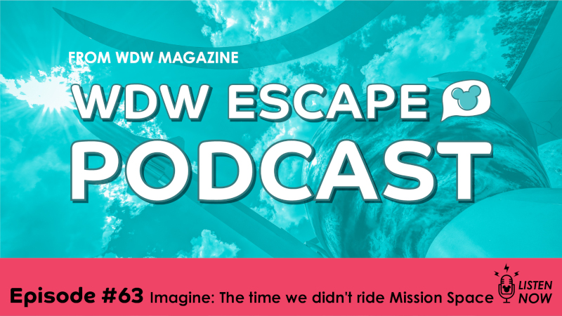 The Time We Didn't Ride Mission SPACE: THE WDW ESCAPE PODCAST (EPISODE 63)