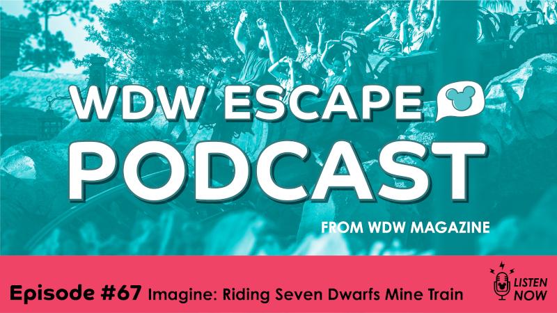 Seven Dwarfs Mine Train: THE WDW ESCAPE PODCAST (EPISODE 67)
