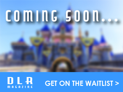 Tap HERE to Join the Waitlist for Our Upcoming Disneyland Magazine!