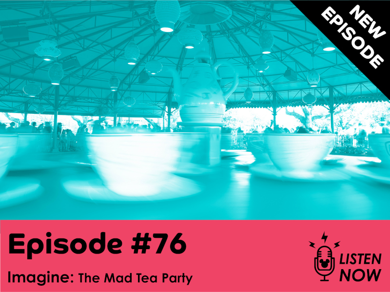 The Mad Tea Party: THE WDW ESCAPE PODCAST (EPISODE 76)
