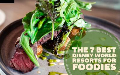 Disney World Resort Restaurants: The 7 Best Disney Hotels for Foodies